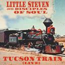 Tucson Train (Live) (feat. The Disciples Of Soul)/Little Steven