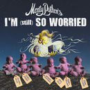 I'm (Still) So Worried/Monty Python