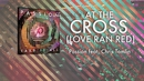 At The Cross (Love Ran Red) (Lyrics And Chords/Live) (feat. Chris Tomlin)/Passion