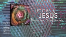 Let It Be Jesus (Lyrics And Chords/Live) (feat. Christy Nockels)/Passion