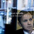 Ich bin nur wegen Dir hier/Max Raabe