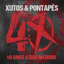 40 Anos A Dar No Duro/Xutos & Pontapés