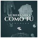 Hubiera Sido Como Tú (Versión Ranchera)/Banda El Recodo De Cruz Lizárraga