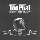 Rebirth Into Reality/Too Phat