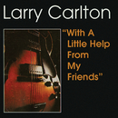 With A Little Help From My Friends/Larry Carlton