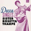 The Decca Singles, Vol. 1/Sister Rosetta Tharpe