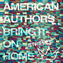 Bring It On Home (Stripped) (feat. Phillip Phillips, Maddie Poppe)/American Authors