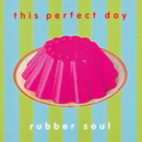 Rubber Soul/This Perfect Day