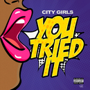 You Tried It/City Girls