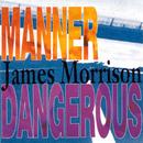 Manner Dangerous/James Morrison