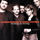 So Long So Wrong/Alison Krauss & Union Station