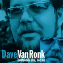 Somebody Else, Not Me (Reissue)/Dave Van Ronk