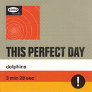 Dolphins/This Perfect Day