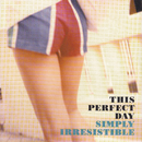 Simply Irresistible/This Perfect Day