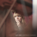 Something's Changing/Lucy Rose