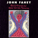 Old Girlfriends And Other Horrible Memories/John Fahey