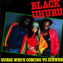 Guess Who's Coming To Dinner/Black Uhuru