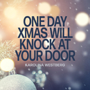 One Day Xmas Will Knock At Your Door/Karolina Westberg