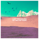 In A Million Years/Last Dinosaurs