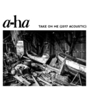 Take On Me (2017 Acoustic)/A-Ha