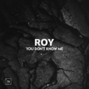 You Don't Know Me/Roy