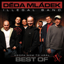 Best Of - Kdopa nam to hral/Deda Mladek Illegal Band
