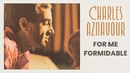 For Me Formidable/Charles Aznavour