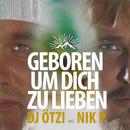 Geboren um dich zu lieben/DJ Ötzi, Nik P.