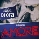 A Mann für Amore/DJ Ötzi