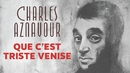 Que c'est triste Venise/Charles Aznavour