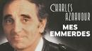 Mes emmerdes/Charles Aznavour