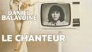 Le chanteur/Daniel Balavoine