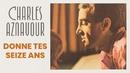 Donne tes seize ans/Charles Aznavour