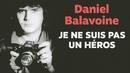 Je ne suis pas un héros/Daniel Balavoine