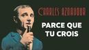 Parce que tu crois/Charles Aznavour