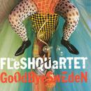 Goodbye Sweden/Fleshquartet