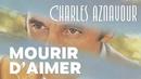Mourir d'aimer/Charles Aznavour