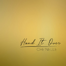Hand It Over/Che'Nelle