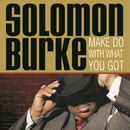 Make Do With What You Got/Solomon Burke