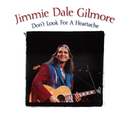 Don't Look For A Heartache/Jimmie Dale Gilmore