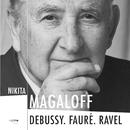 Debussy. Fauré. Ravel/Nikita Magaloff