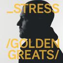 Golden Greats/Stress