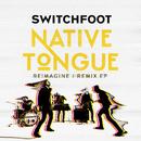 NATIVE TONGUE (REIMAGINE / REMIX)/Switchfoot