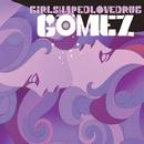 Girlshapedlovedrug/Gomez