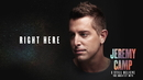 Right Here (Audio)/Jeremy Camp
