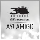 Ay! Amigo (Versión 30 Aniversario)/Banda Los Recoditos