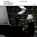 Life Goes On/Carla Bley, Andy Sheppard, Steve Swallow