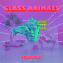 Your Love (Déjà Vu)/Glass Animals