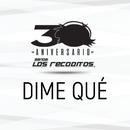 Dime Qué (Versión 30 Aniversario)/Banda Los Recoditos