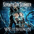 We Are The Broken/Seventh Day Slumber